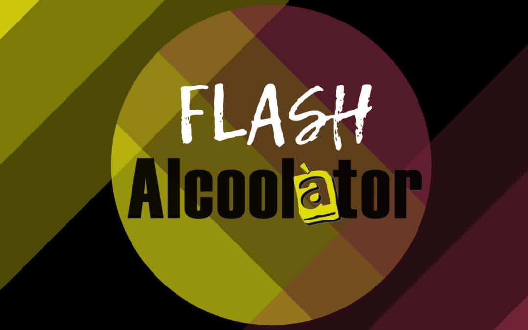 Flash Alcoolator – août 2018